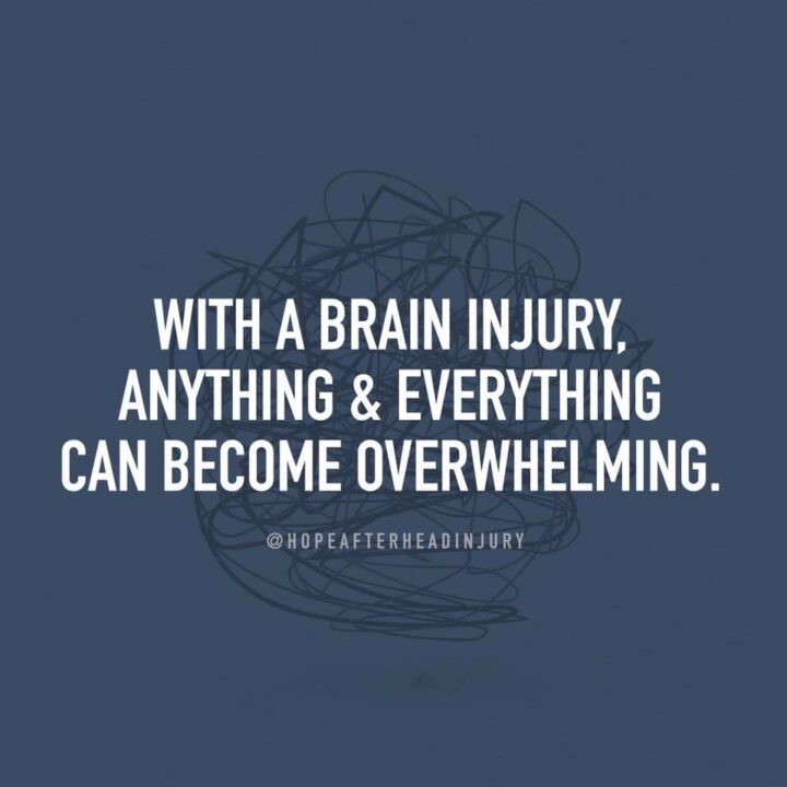 With a brain injury, anything and everything can become overwhelming.