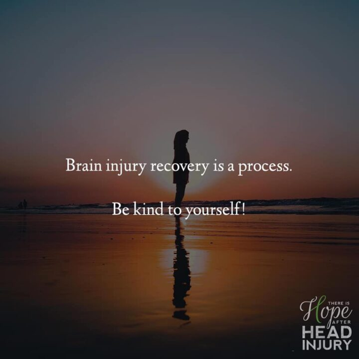 Brain Injury Recovery is a process. Be Kind to yourself!